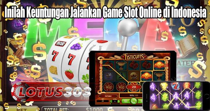Inilah Keuntungan Jalankan Game Slot Online di Indonesia
