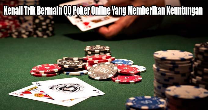 Kenali Trik Bermain QQ Poker Online Yang Memberikan Keuntungan