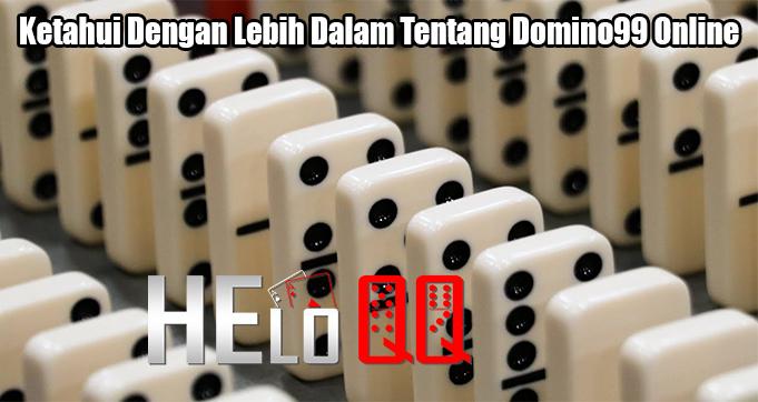 Ketahui Dengan Lebih Dalam Tentang Domino99 Online
