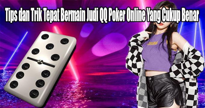 Tips dan Trik Tepat Bermain Judi QQ Poker Online Yang Cukup Benar