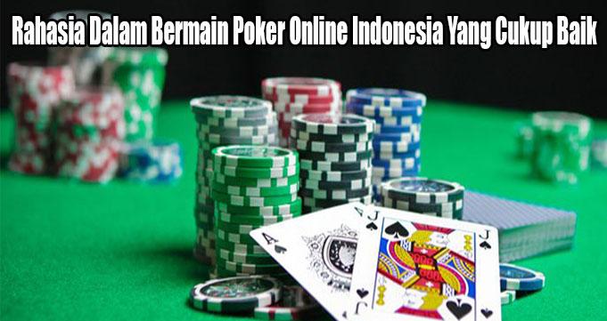 Rahasia Dalam Bermain Poker Online Indonesia Yang Cukup Baik